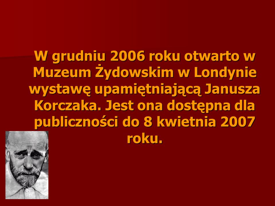 W grudniu 2006 roku otwarto w Muzeum Żydowskim w Londynie wystawę upamiętniającą Janusza Korczaka.