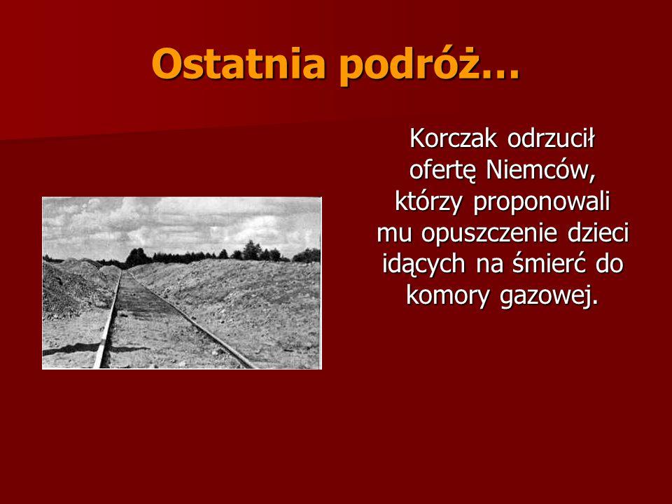Ostatnia podróż…Korczak odrzucił ofertę Niemców, którzy proponowali mu opuszczenie dzieci idących na śmierć do komory gazowej.