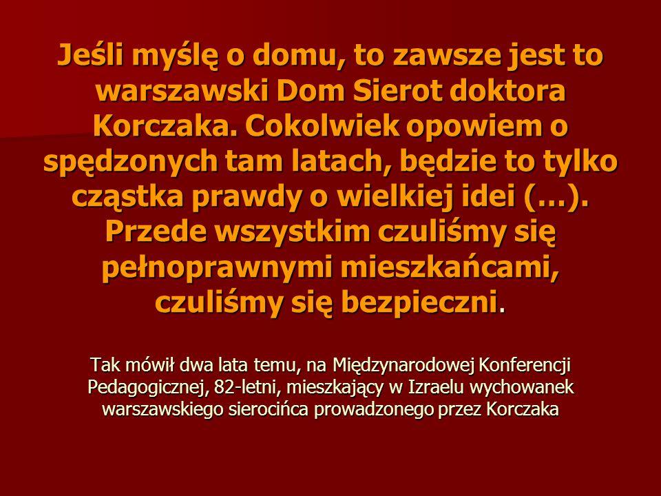 Jeśli myślę o domu, to zawsze jest to warszawski Dom Sierot doktora Korczaka.
