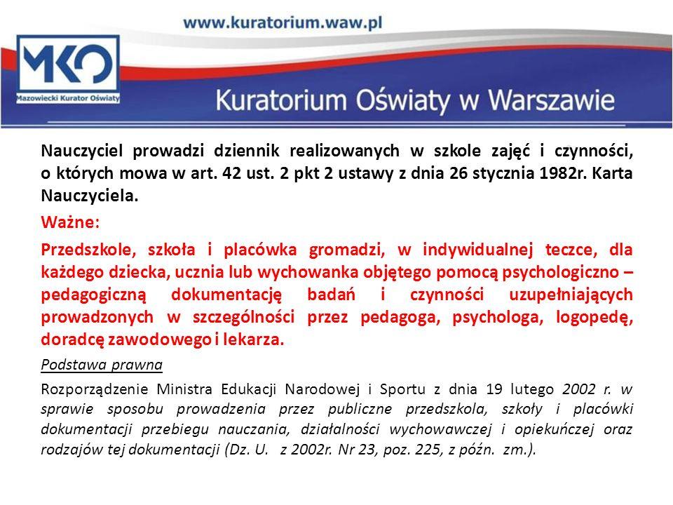 Nauczyciel prowadzi dziennik realizowanych w szkole zajęć i czynności, o których mowa w art. 42 ust. 2 pkt 2 ustawy z dnia 26 stycznia 1982r. Karta Nauczyciela.