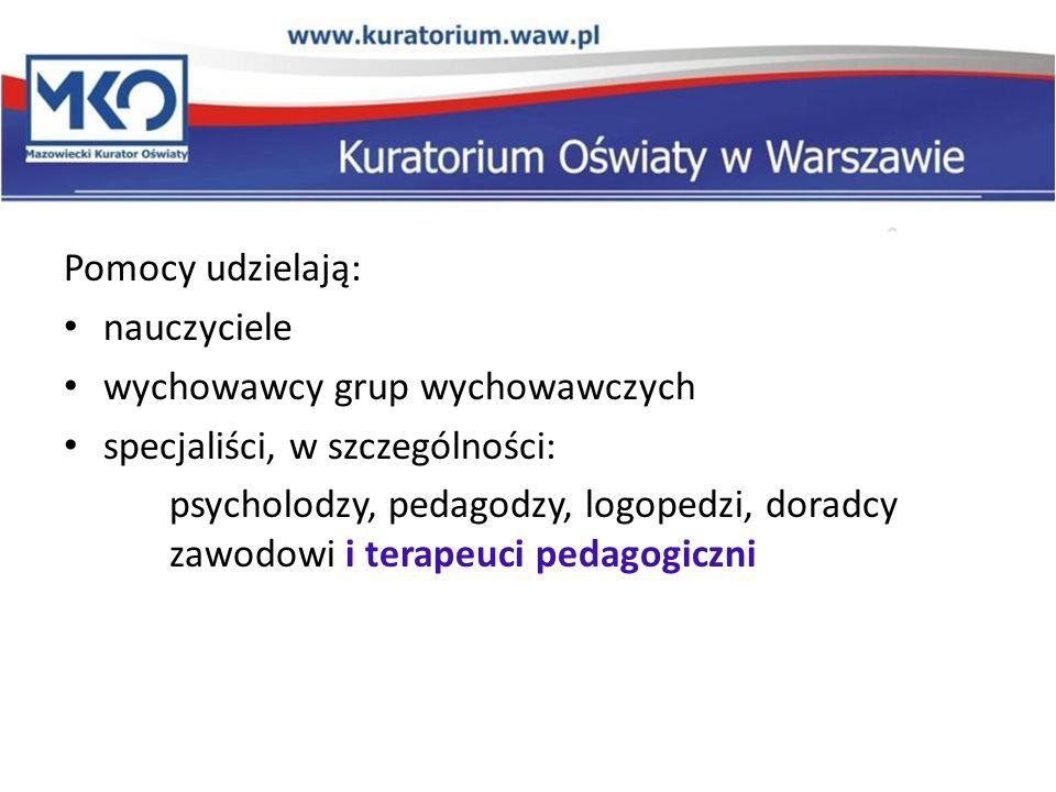 Pomocy udzielają: nauczyciele. wychowawcy grup wychowawczych. specjaliści, w szczególności: