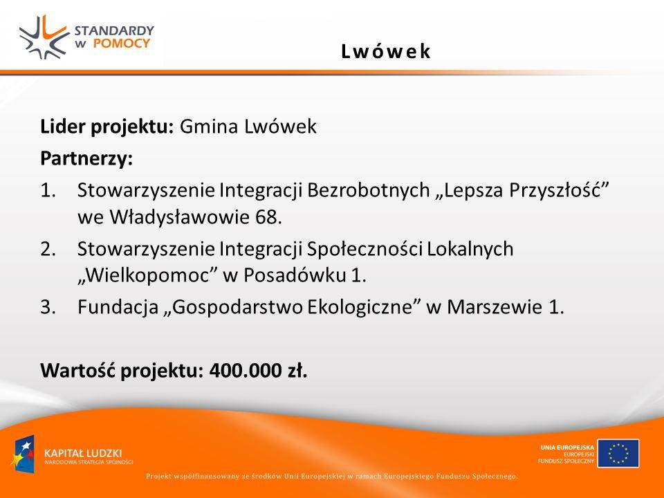 """Lwówek Lider projektu: Gmina Lwówek. Partnerzy: Stowarzyszenie Integracji Bezrobotnych """"Lepsza Przyszłość we Władysławowie 68."""