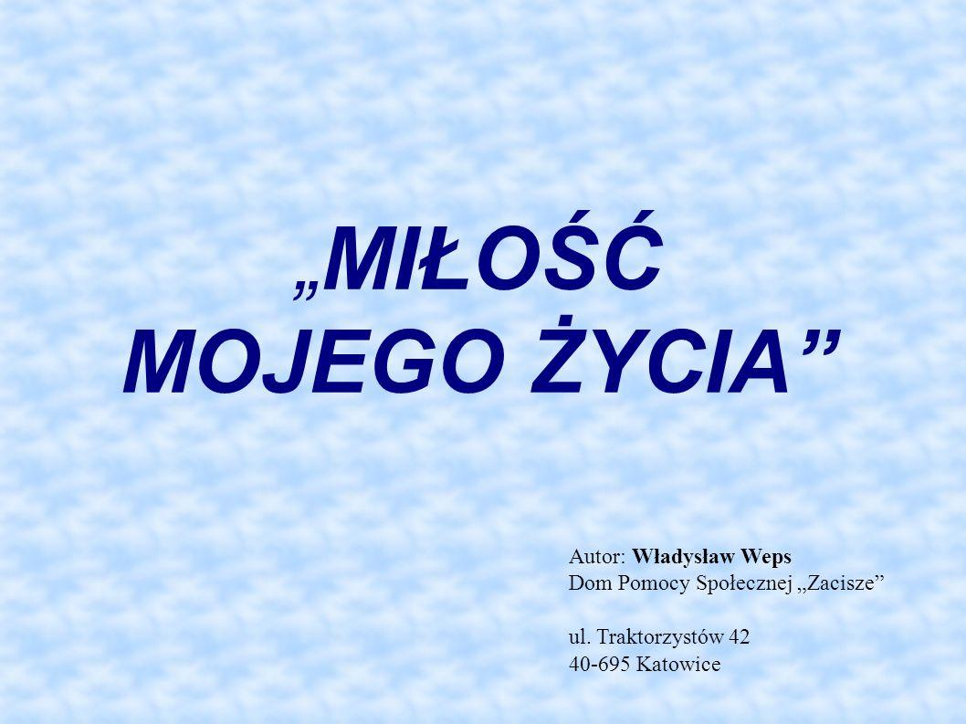 """""""MIŁOŚĆ MOJEGO ŻYCIA Autor: Władysław Weps"""