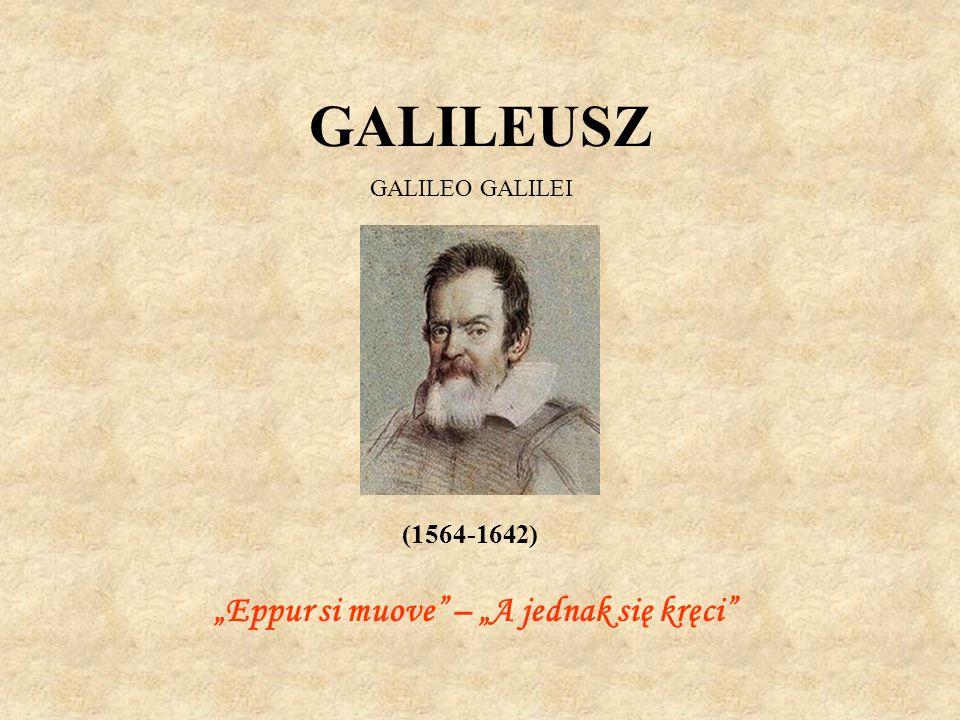 "GALILEUSZ ""Eppur si muove – ""A jednak się kręci (1564-1642)"