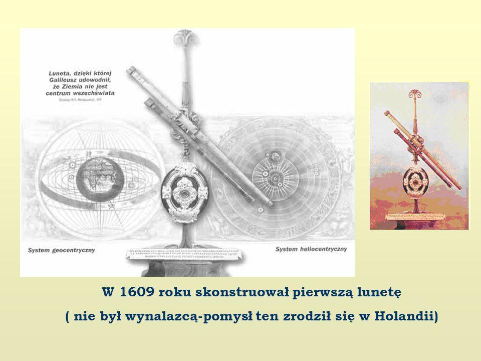 W 1609 roku skonstruował pierwszą lunetę