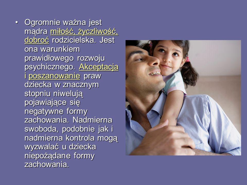 Ogromnie ważna jest mądra miłość, życzliwość, dobroć rodzicielska