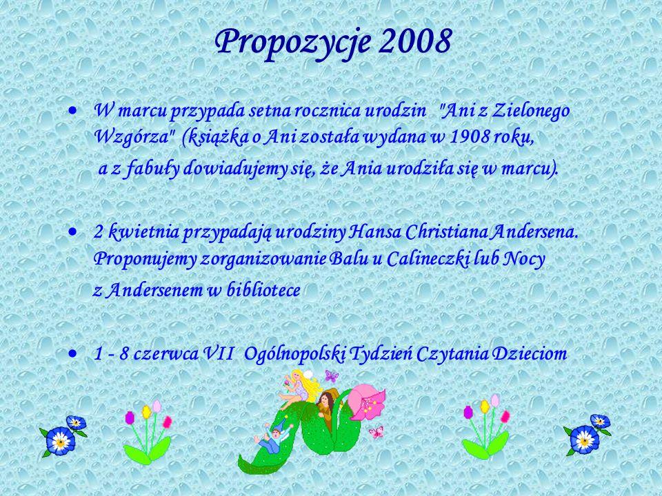 Propozycje 2008 W marcu przypada setna rocznica urodzin Ani z Zielonego Wzgórza (książka o Ani została wydana w 1908 roku,