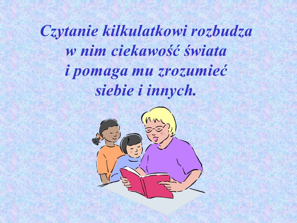 Czytanie kilkulatkowi rozbudza w nim ciekawość świata i pomaga mu zrozumieć siebie i innych.