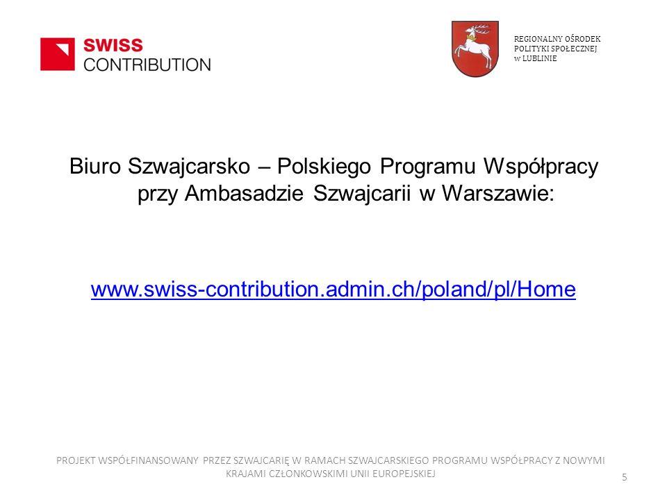 REGIONALNY OŚRODEKPOLITYKI SPOŁECZNEJ. w LUBLINIE. Biuro Szwajcarsko – Polskiego Programu Współpracy przy Ambasadzie Szwajcarii w Warszawie: