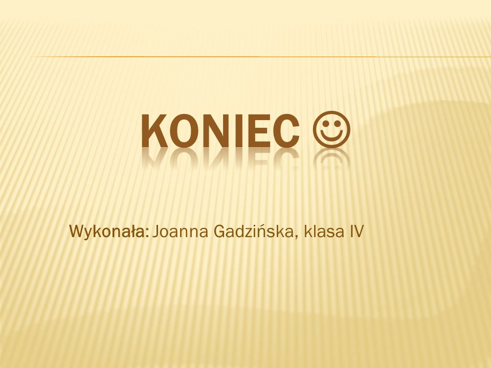 KONIEC  Wykonała: Joanna Gadzińska, klasa IV