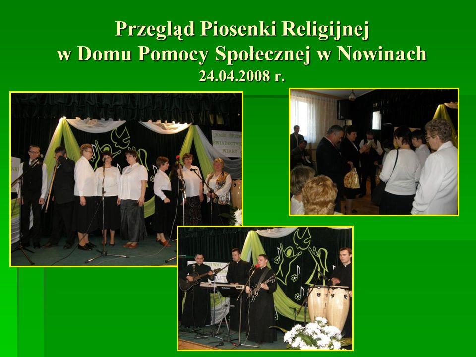Przegląd Piosenki Religijnej w Domu Pomocy Społecznej w Nowinach 24.04.2008 r.