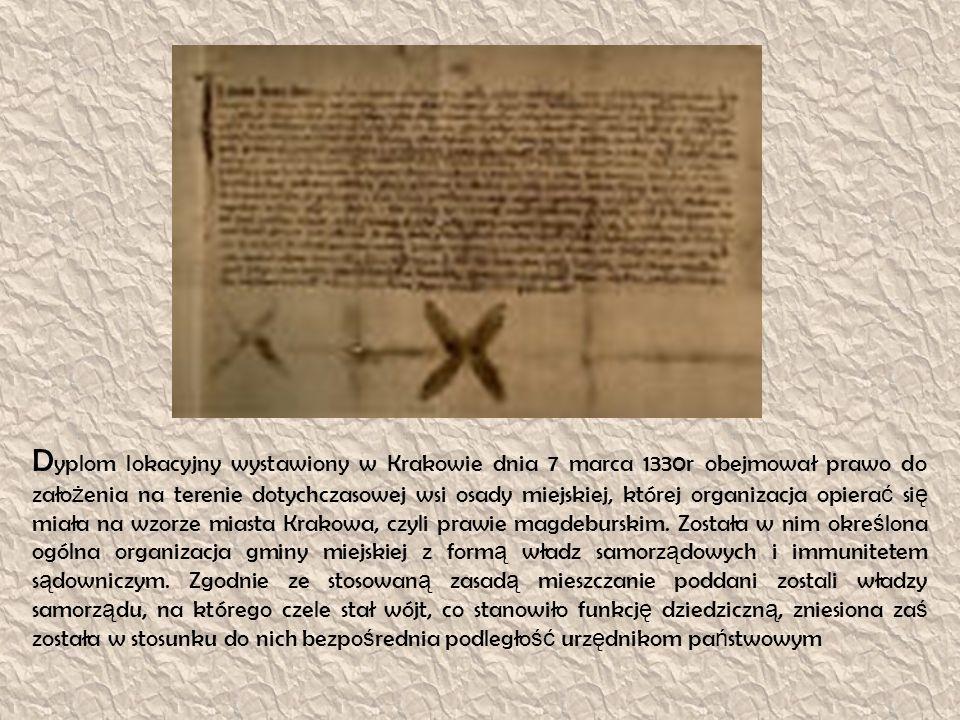 Dyplom lokacyjny wystawiony w Krakowie dnia 7 marca 1330r obejmował prawo do założenia na terenie dotychczasowej wsi osady miejskiej, której organizacja opierać się miała na wzorze miasta Krakowa, czyli prawie magdeburskim.