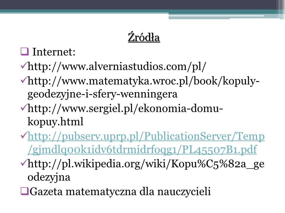 Źródła Internet: http://www.alverniastudios.com/pl/ http://www.matematyka.wroc.pl/book/kopuly- geodezyjne-i-sfery-wenningera.