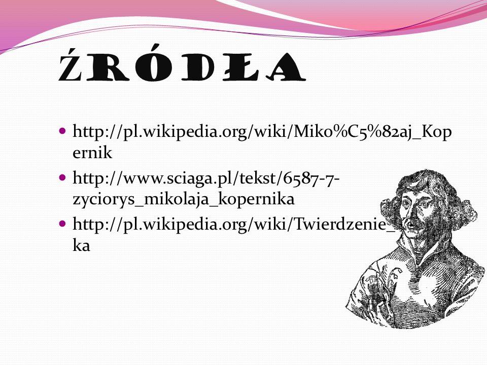 Źródła http://pl.wikipedia.org/wiki/Miko%C5%82aj_Kopernik