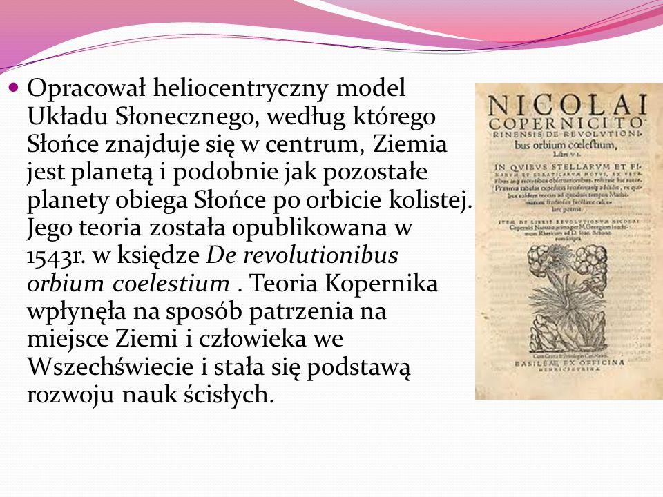 Opracował heliocentryczny model Układu Słonecznego, według którego Słońce znajduje się w centrum, Ziemia jest planetą i podobnie jak pozostałe planety obiega Słońce po orbicie kolistej.