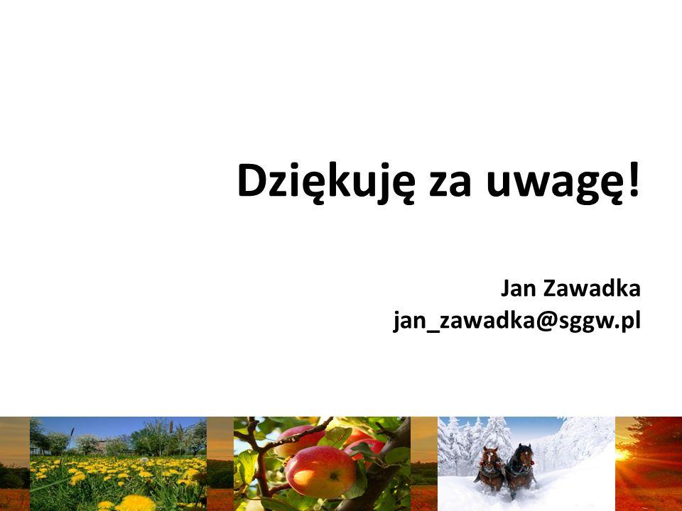 Dziękuję za uwagę! Jan Zawadka jan_zawadka@sggw.pl