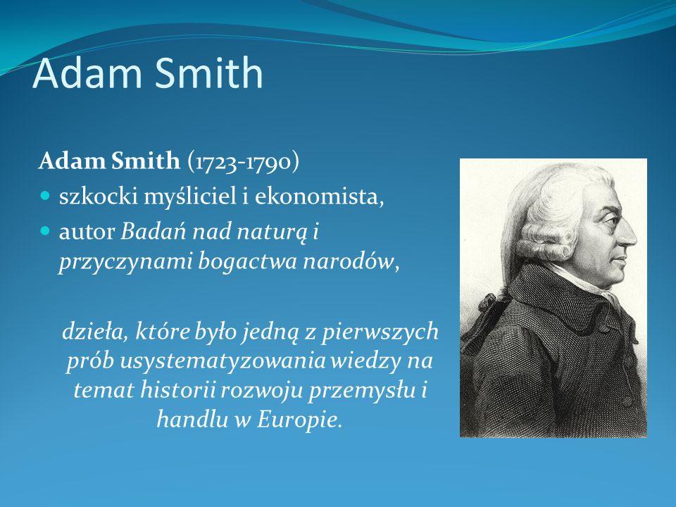 Adam Smith Adam Smith (1723-1790) szkocki myśliciel i ekonomista,