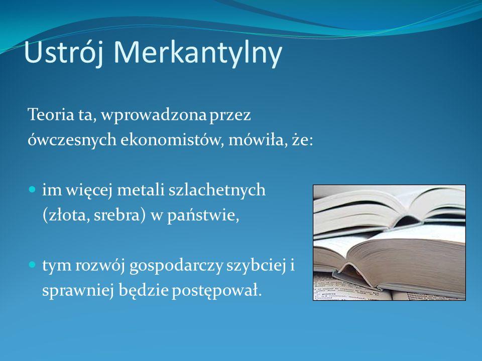Ustrój Merkantylny Teoria ta, wprowadzona przez