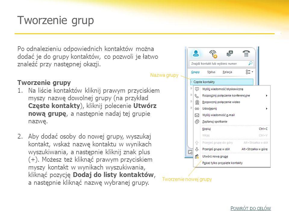 Tworzenie grupPo odnalezieniu odpowiednich kontaktów można dodać je do grupy kontaktów, co pozwoli je łatwo znaleźć przy następnej okazji.