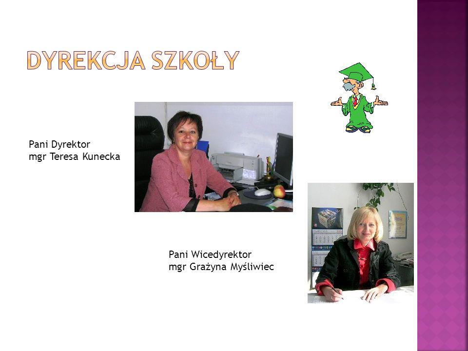 Dyrekcja szkoły Pani Dyrektor mgr Teresa Kunecka Pani Wicedyrektor