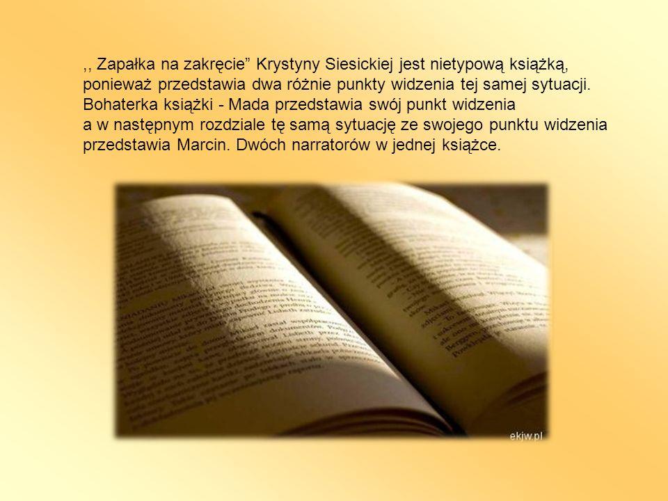 ,, Zapałka na zakręcie Krystyny Siesickiej jest nietypową książką, ponieważ przedstawia dwa różnie punkty widzenia tej samej sytuacji. Bohaterka książki - Mada przedstawia swój punkt widzenia