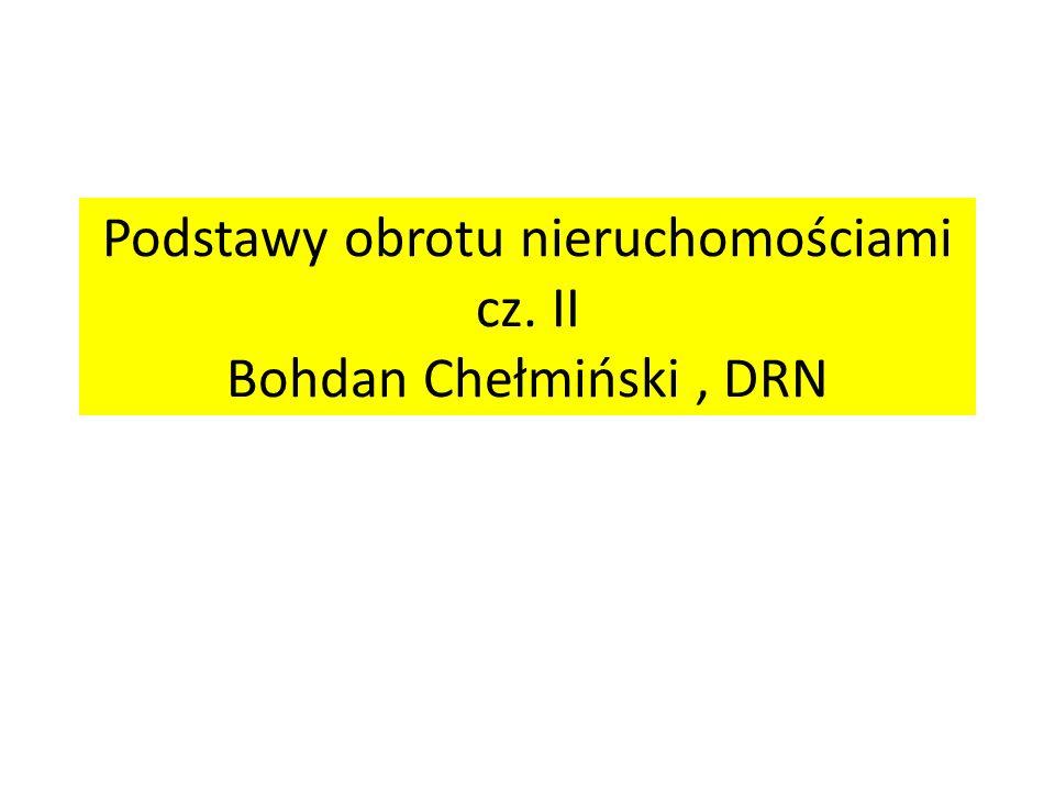 Podstawy obrotu nieruchomościami cz. II Bohdan Chełmiński , DRN
