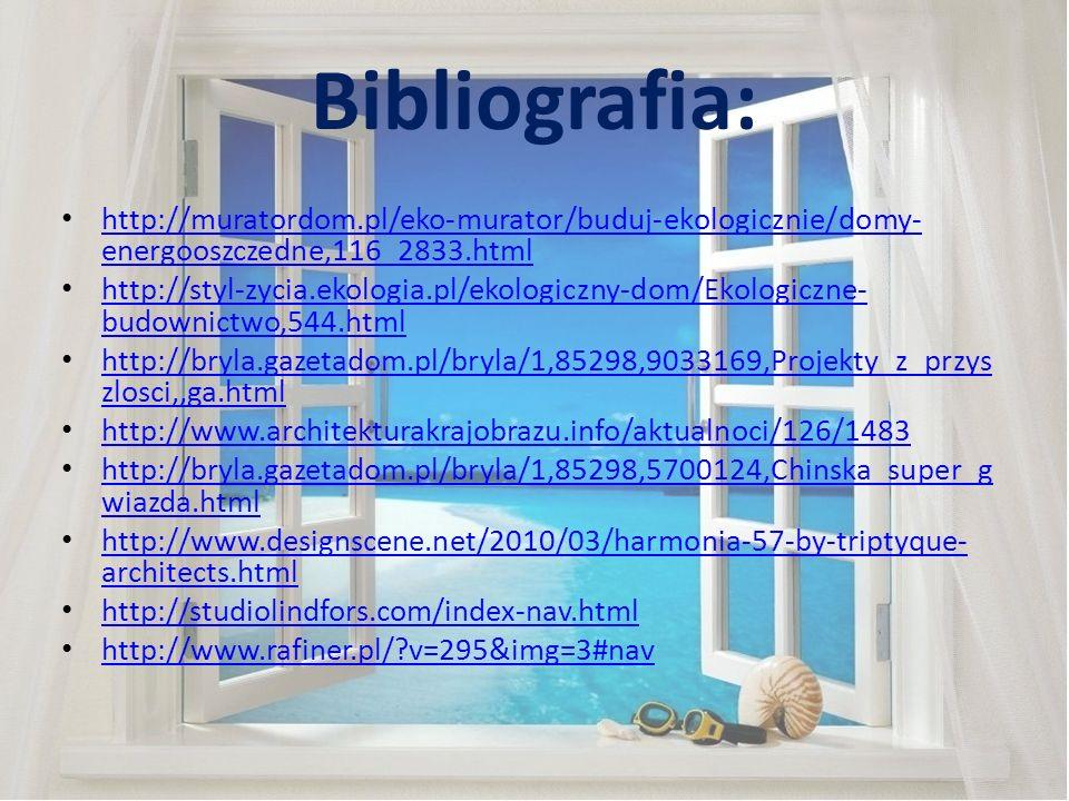 Bibliografia: http://muratordom.pl/eko-murator/buduj-ekologicznie/domy-energooszczedne,116_2833.html.