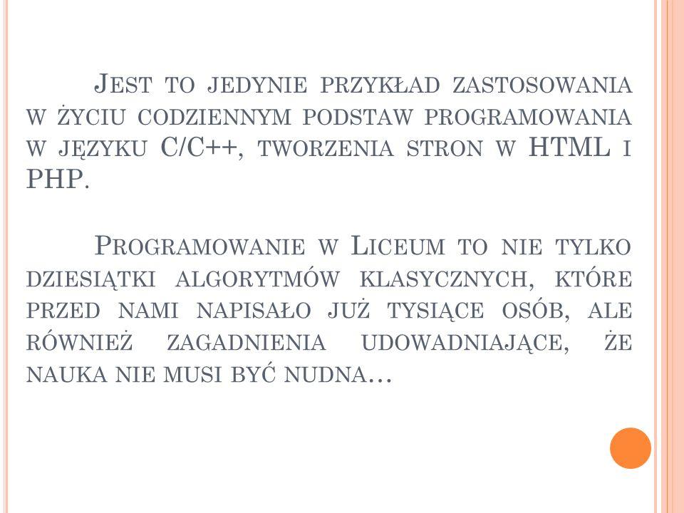 Jest to jedynie przykład zastosowania w życiu codziennym podstaw programowania w języku C/C++, tworzenia stron w HTML i PHP.