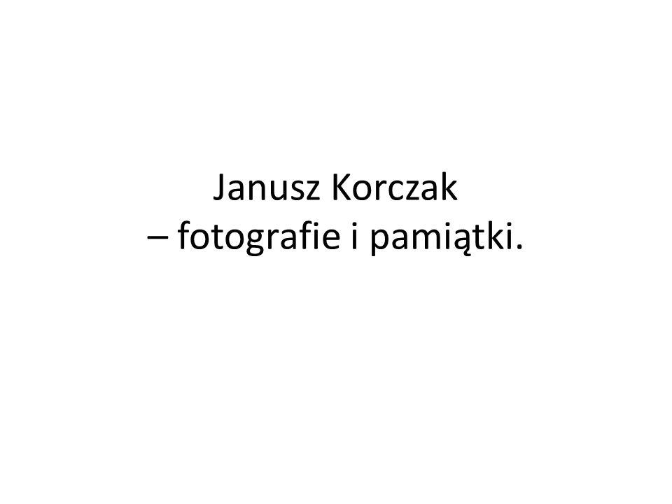 Janusz Korczak – fotografie i pamiątki.