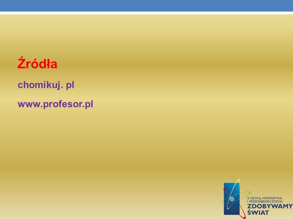 Źródła chomikuj. pl www.profesor.pl