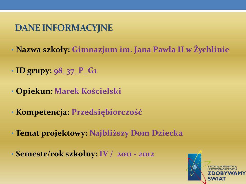 Dane INFORMACYJNE Nazwa szkoły: Gimnazjum im. Jana Pawła II w Żychlinie. ID grupy: 98_37_P_G1. Opiekun: Marek Kościelski.