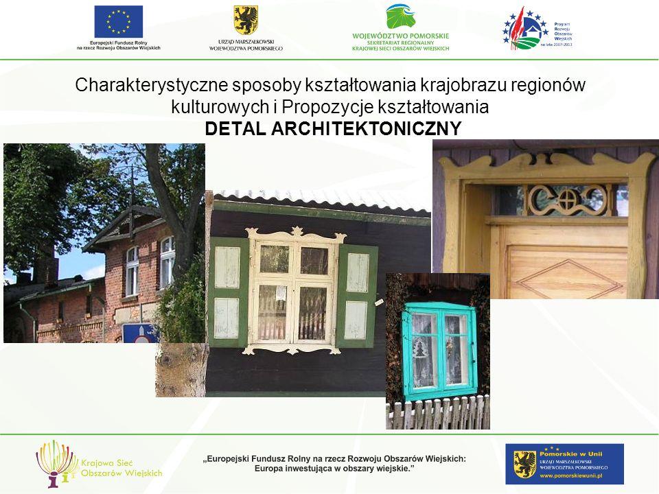 Charakterystyczne sposoby kształtowania krajobrazu regionów kulturowych i Propozycje kształtowania DETAL ARCHITEKTONICZNY