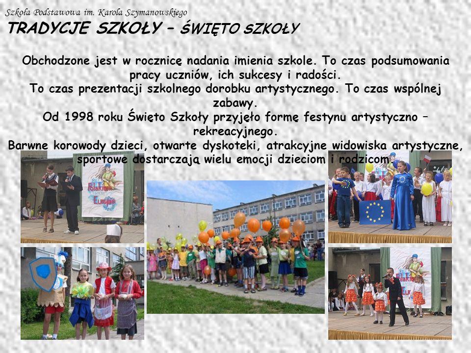 Szkoła Podstawowa im. Karola Szymanowskiego TRADYCJE SZKOŁY – ŚWIĘTO SZKOŁY