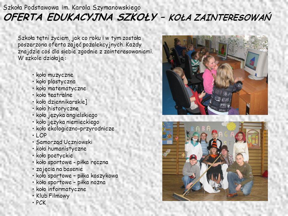 Szkoła Podstawowa im. Karola Szymanowskiego OFERTA EDUKACYJNA SZKOŁY – KOŁA ZAINTERESOWAŃ