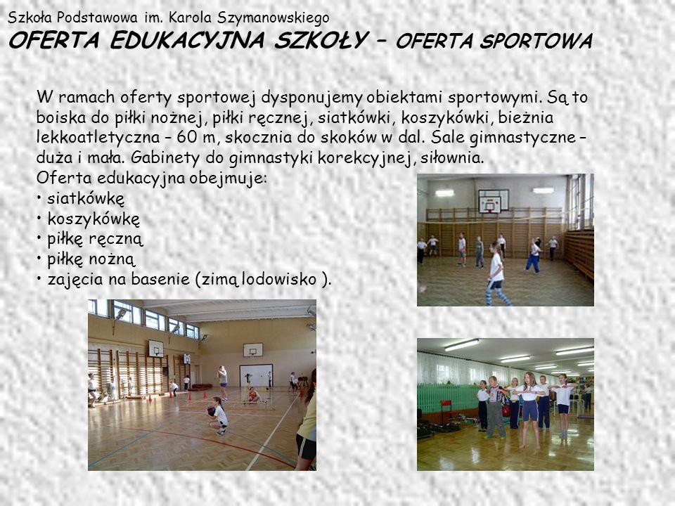 Szkoła Podstawowa im. Karola Szymanowskiego OFERTA EDUKACYJNA SZKOŁY – OFERTA SPORTOWA