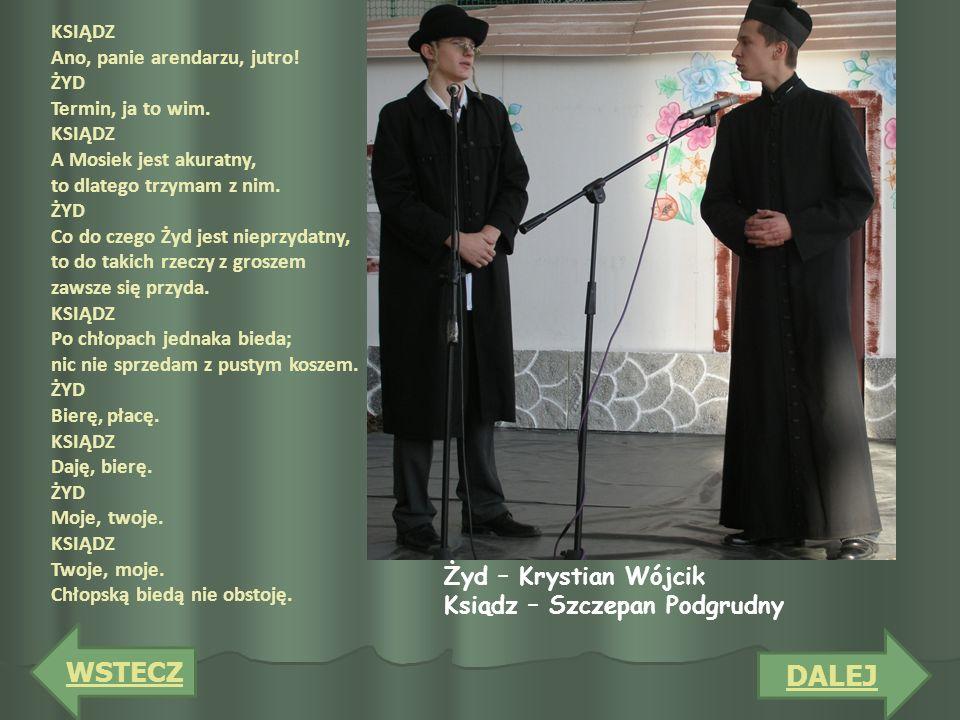 DALEJ WSTECZ Żyd – Krystian Wójcik Ksiądz – Szczepan Podgrudny KSIĄDZ