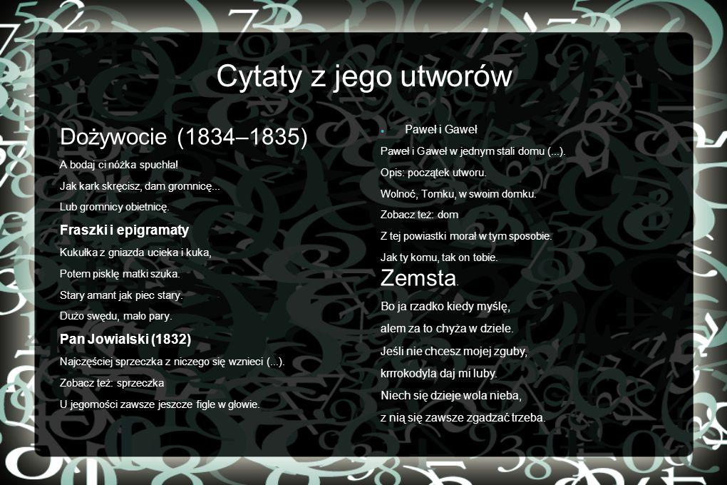 Cytaty z jego utworów Dożywocie (1834–1835) Zemsta.