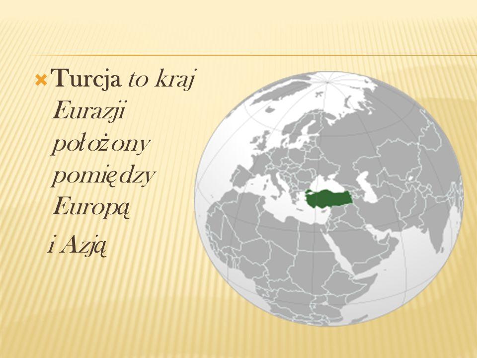 Turcja to kraj Eurazji położony pomiędzy Europą