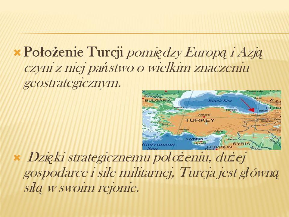 Położenie Turcji pomiędzy Europą i Azją czyni z niej państwo o wielkim znaczeniu geostrategicznym.