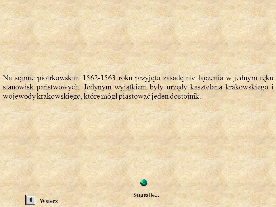 Na sejmie piotrkowskim 1562-1563 roku przyjęto zasadę nie łączenia w jednym ręku stanowisk państwowych. Jedynym wyjątkiem były urzędy kasztelana krakowskiego i wojewody krakowskiego, które mógł piastować jeden dostojnik.