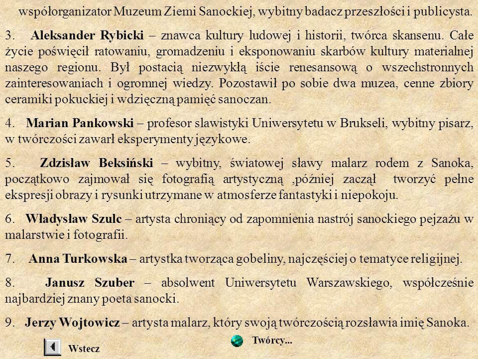 współorganizator Muzeum Ziemi Sanockiej, wybitny badacz przeszłości i publicysta.