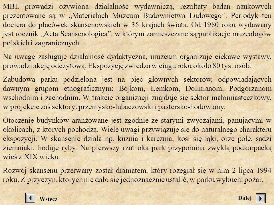 """MBL prowadzi ożywioną działalność wydawniczą, rezultaty badań naukowych prezentowane są w """"Materiałach Muzeum Budownictwa Ludowego . Periodyk ten dociera do placówek skansenowskich w 35 krajach świata. Od 1980 roku wydawany jest rocznik """"Acta Scansenologica , w którym zamieszczane są publikacje muzeologów polskich i zagranicznych."""