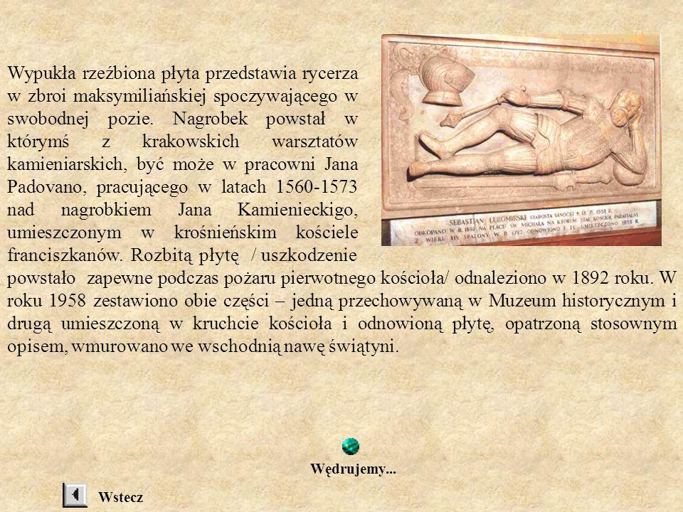 Wypukła rzeźbiona płyta przedstawia rycerza w zbroi maksymiliańskiej spoczywającego w swobodnej pozie. Nagrobek powstał w którymś z krakowskich warsztatów kamieniarskich, być może w pracowni Jana Padovano, pracującego w latach 1560-1573 nad nagrobkiem Jana Kamienieckigo, umieszczonym w krośnieńskim kościele franciszkanów. Rozbitą płytę / uszkodzenie
