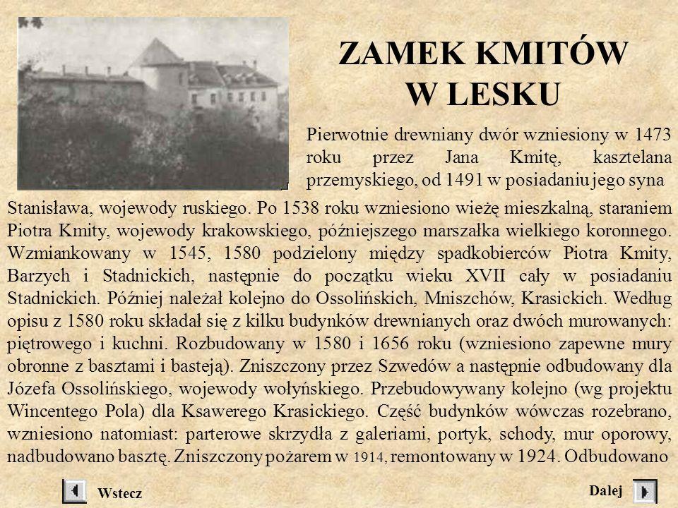 ZAMEK KMITÓW W LESKU Pierwotnie drewniany dwór wzniesiony w 1473 roku przez Jana Kmitę, kasztelana przemyskiego, od 1491 w posiadaniu jego syna.