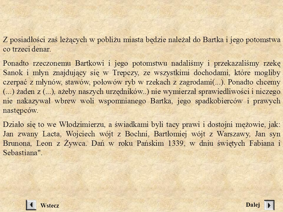 Z posiadłości zaś leżących w pobliżu miasta będzie należał do Bartka i jego potomstwa co trzeci denar.
