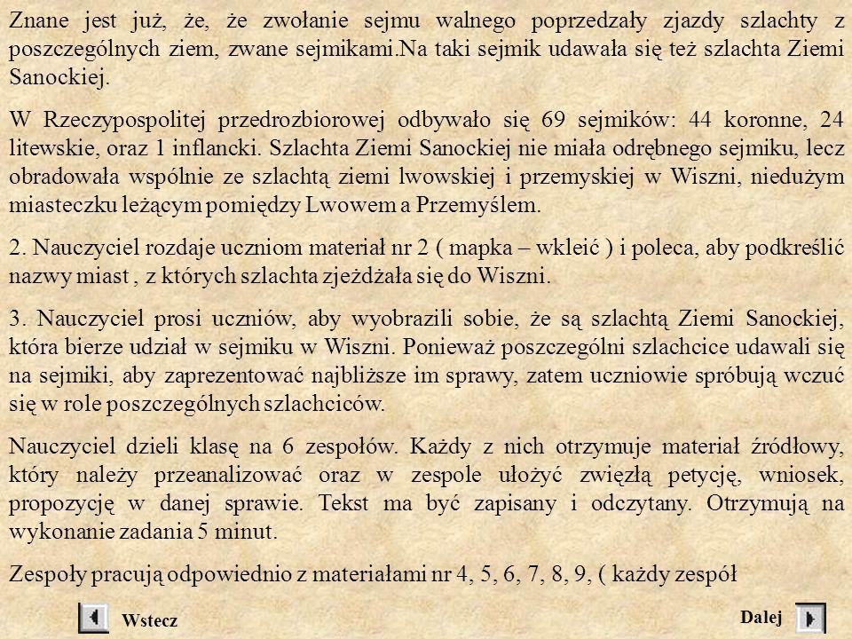 Znane jest już, że, że zwołanie sejmu walnego poprzedzały zjazdy szlachty z poszczególnych ziem, zwane sejmikami.Na taki sejmik udawała się też szlachta Ziemi Sanockiej.