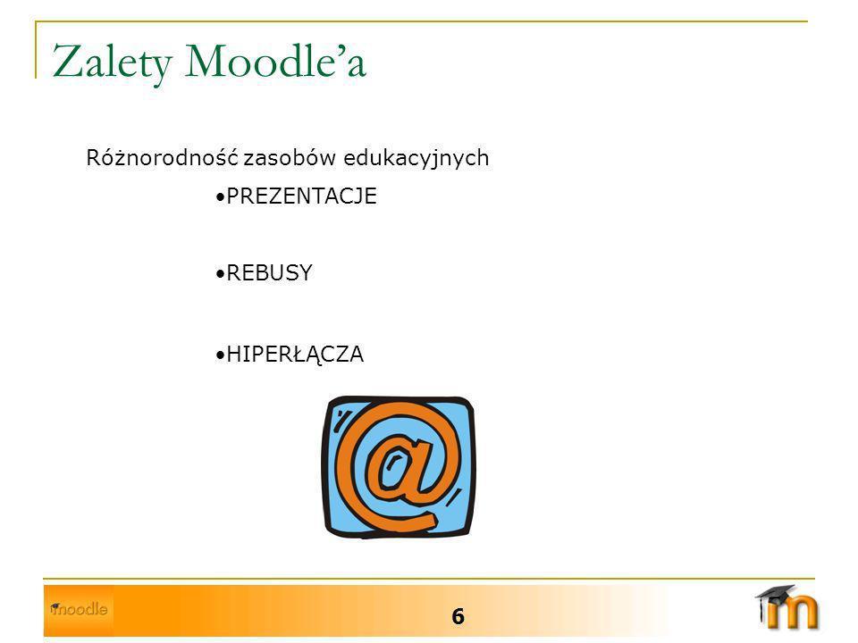 Zalety Moodle'a Różnorodność zasobów edukacyjnych PREZENTACJE REBUSY