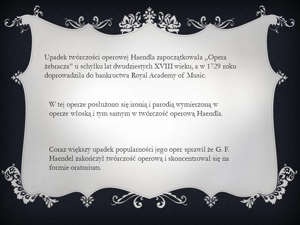 """Upadek twórczości operowej Haendla zapoczątkowała """"Opera żebracza u schyłku lat dwudziestych XVIII wieku, a w 1729 roku doprowadziła do bankructwa Royal Academy of Music."""