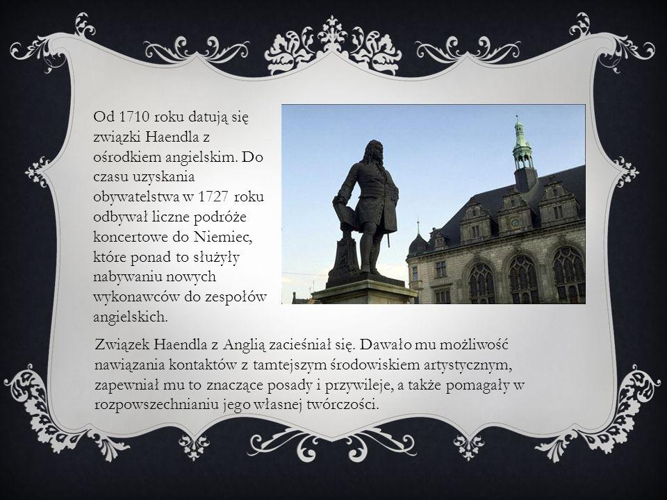 Od 1710 roku datują się związki Haendla z ośrodkiem angielskim