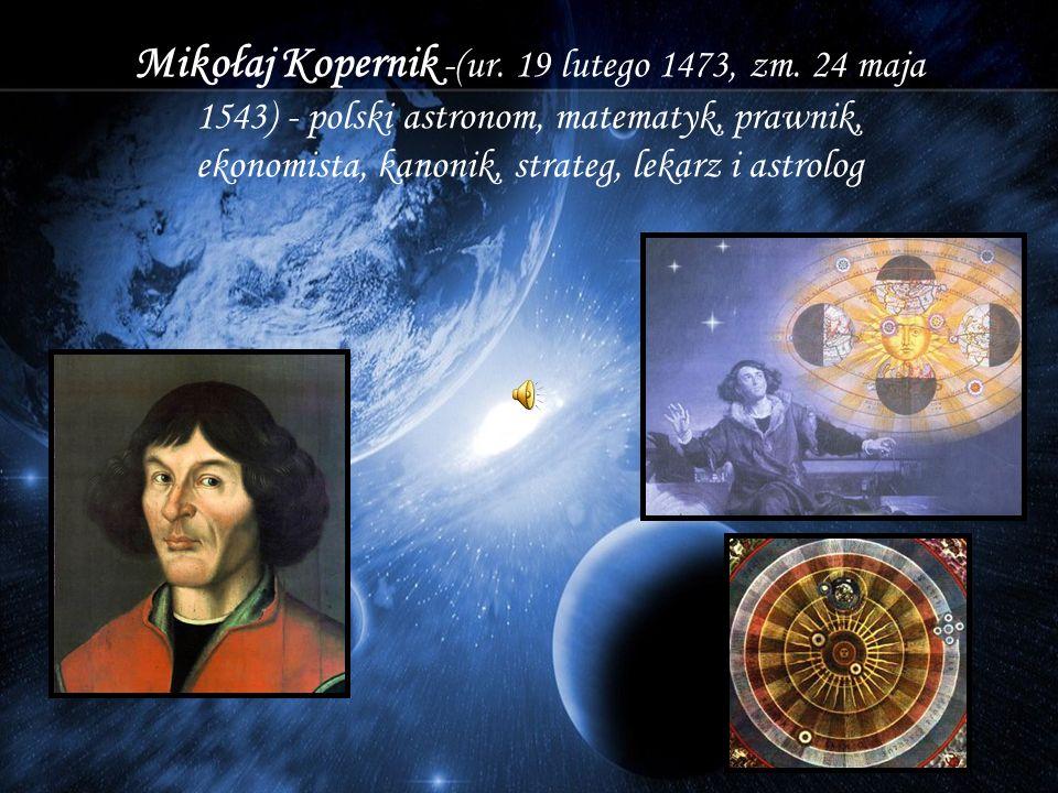 Mikołaj Kopernik -(ur. 19 lutego 1473, zm